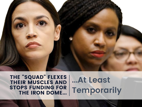"""The """"Squad"""" Flexes Their Muscles and Stops Funding for the Iron Dome—At Least Temporarily"""