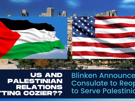 Blinken Announces US Consulate to Reopen to Serve Palestinians