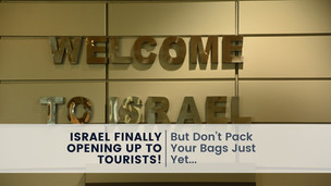 Israel Finally Opening Up to Tourists!