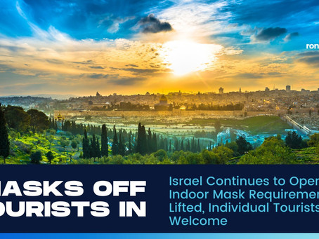 Israel Continues to Open Up—Indoor Mask Requirement Lifted, Individual Tourists Welcome