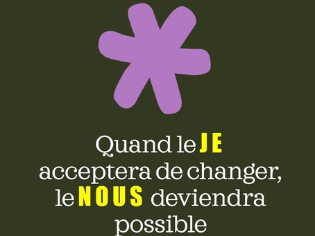 Quand le JE acceptera de changer, le NOUS deviendra possible