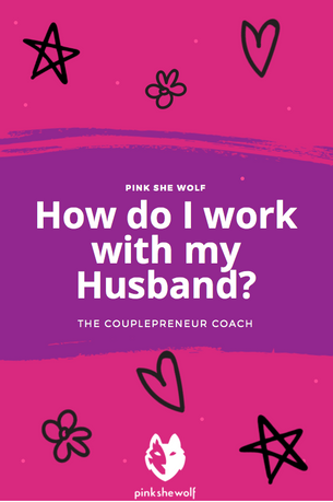 How do I work with my Husband?