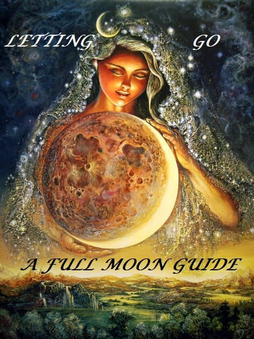 LETTING GO a FULL MOON GUIDE