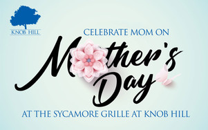 Celebrate Mom this Mother's Day at The Sycamore Grille at Knob Hill