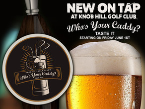 """New on Tap at Knob Hill - Our Own Pale Ale...""""Who's Your Caddy?"""""""