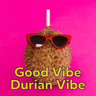 FAMEME DURIAN_good vibe durian vibe.jpg