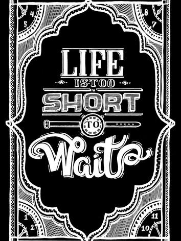 Illustratie 'Life is too short to wait'