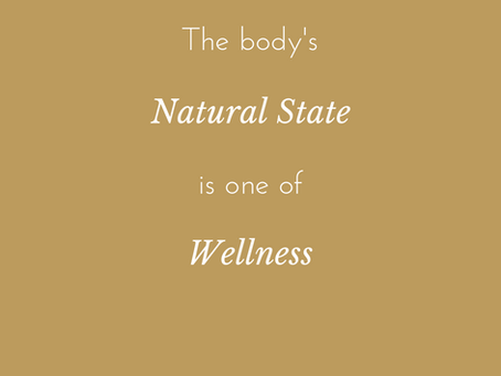 Your body's natural state is one of WELLNESS