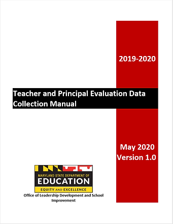 Cover of the Collection Manual. Says  2019-2020 Teacher and Principal Evaluation Data Collection Manual May 2020 Version 1.0 Maryland State Department of Education Equity and Excellence Office of Leadership Development and School Improvement