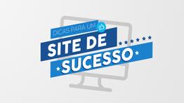 Dicas de Como Criar um Site de Sucesso
