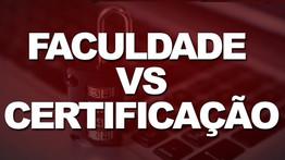 Faculdade ou Certificação - O que vale mais a pena em TI?