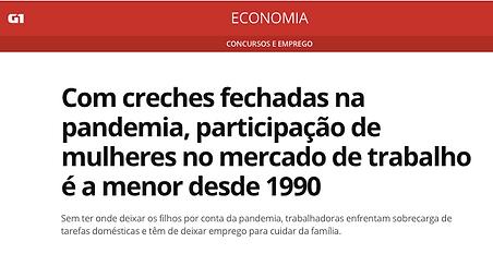 Imagem da tela da notícia com o título Com creches fechadas na pandemia, participação de mulheres no mercado de trabalho é a menor desde 1990