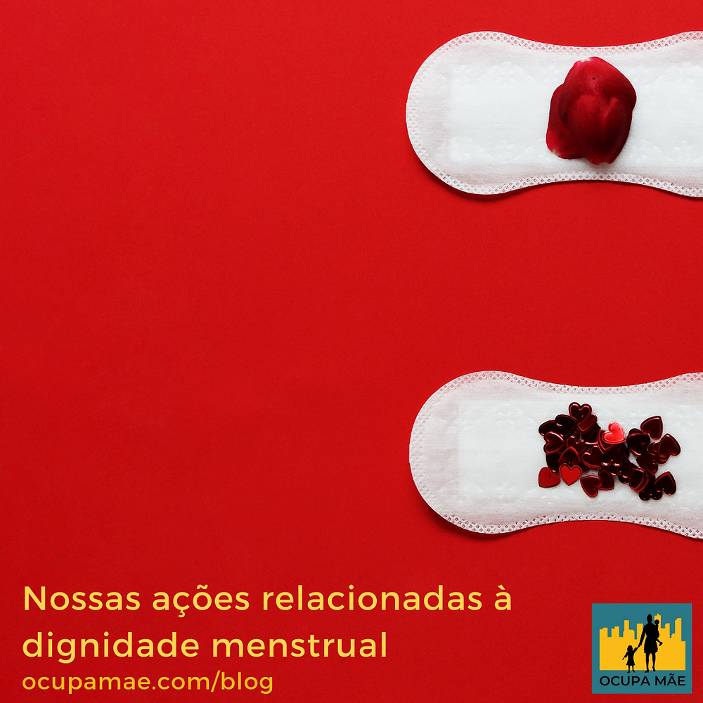 """imagem com fundo vermelho, no canto direito, dois absorventes brancos com objetos vermelhos em cima, simulando se fosse sangue. No texto está escrito """"Nossas ações relacionadas à dignidade menstrual"""""""