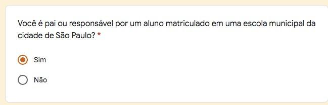 """No texto está escrito """"Você é pai ou responsável por um aluno matriculado em uma escola municipal da cidade de São Paulo? *"""""""