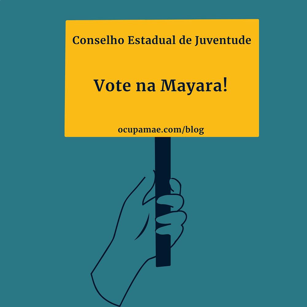 Imagem de uma placa escrito Conselho Estadual de Juventude! Vote na Mayara!