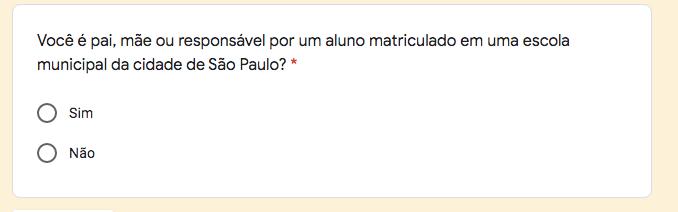 """No texto está escrito """"Você é pai, mãe ou responsável por um aluno matriculado em uma escola municipal da cidade de São Paulo? *"""""""