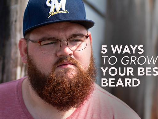 5 Ways to Grow Your Best Beard