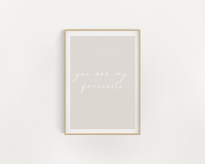 You are my favourite...BeigeTypography