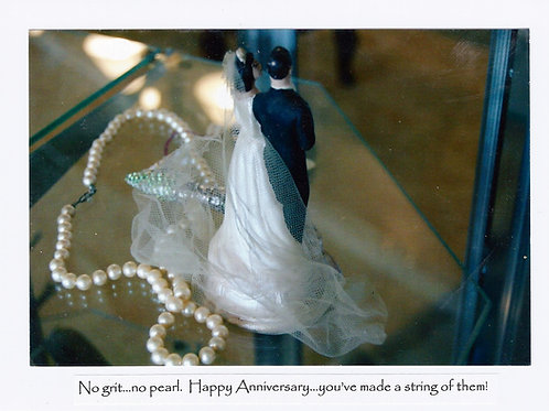 No grit...no pearl. Happy Anniversary...you've made a string of them