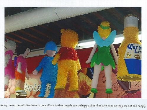 At my funeral I like for there to be pinatas so people can be happy...but etc.
