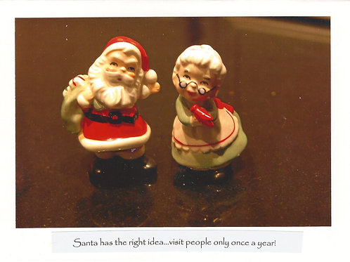 Santa has the right idea...Visit people only once a year.