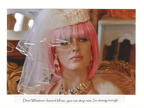 Dear whatever doesn't kill me...You can stop now!  I'm strong enough.