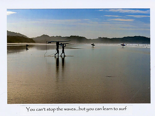 You can't stop the waves...but you can learn to surf