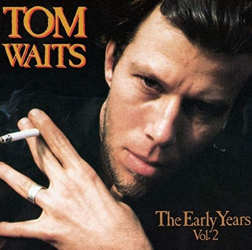 Tonm Waits - The Early Years Vol. 2