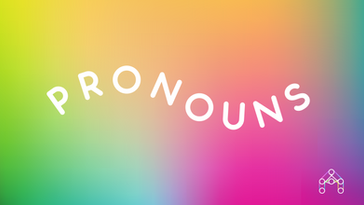 Pronouns: What are they and why do they matter?