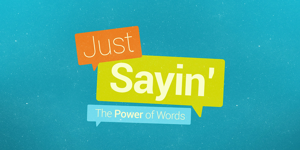 Just Sayin' - The Power of Words Series