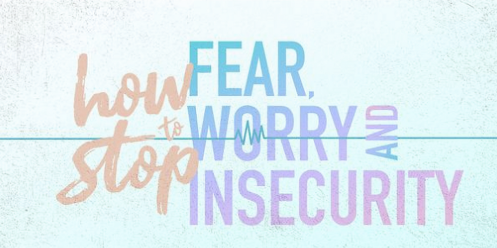 How to Stop Fear and Worry