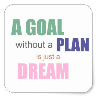 A goal without a plan is just a dream