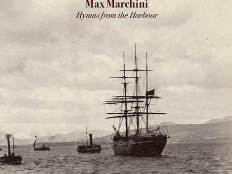 SOON AVAILABLE | MAX MARCHINI - Hymns from the Harbour