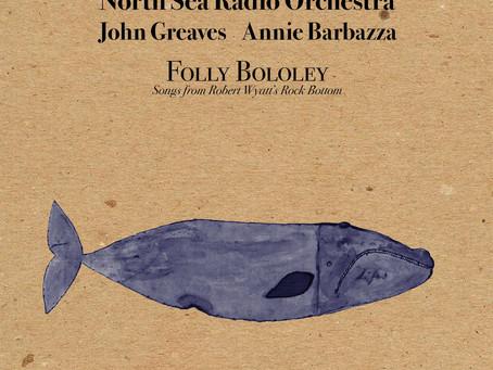 FOLLY BOLOLEY | NORTH SEA RADIO ORCHESTRA JOHN GREAVES ANNIE BARBAZZA