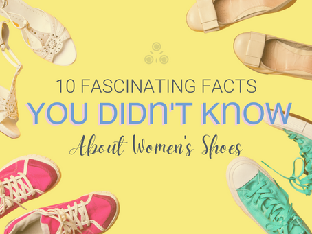 10 FASCINATING FACTS YOU DIDN'T KNOW ABOUT WOMEN'S SHOES