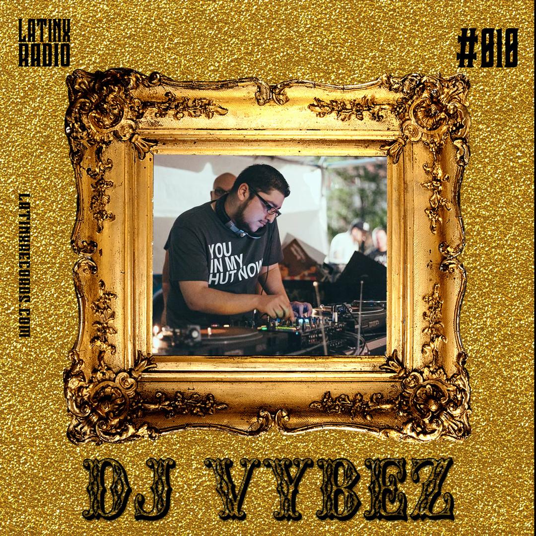 LATINX RADIO 010 - DJ VYBEZ.jpg