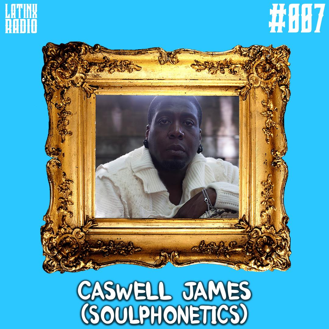 LATINX RADIO 007 - CASWELL JAMES.jpg