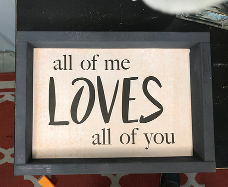"All of me loves all of you 9""x12"" wood sign"