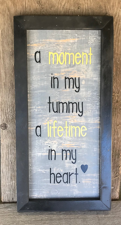 """A moment in my tummy a lifetime in my heart"" 24""x12"" wood wall hanging"
