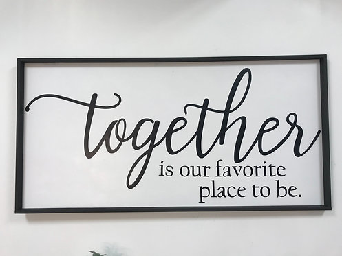 "Together is our favorite place to be 60""x30"" Wood Sign"