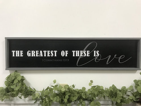 "The greatest of these is love 48""x11.5"""