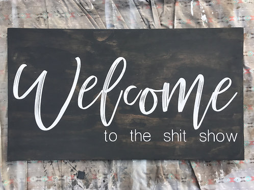 Welcome to the shit show sign