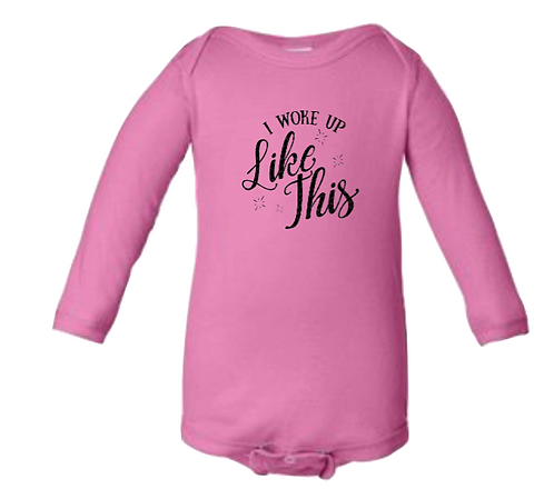 """I Woke Up Like This"" Raspberry with Black Font Long Sleeve Onesie"