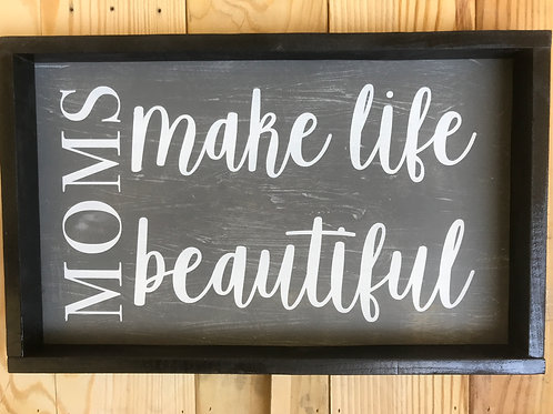 "Moms make life beautiful 19""x12"""
