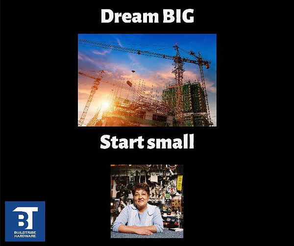 dream big start small buildtribe hardwar