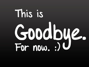 Important: Goodbye For Now