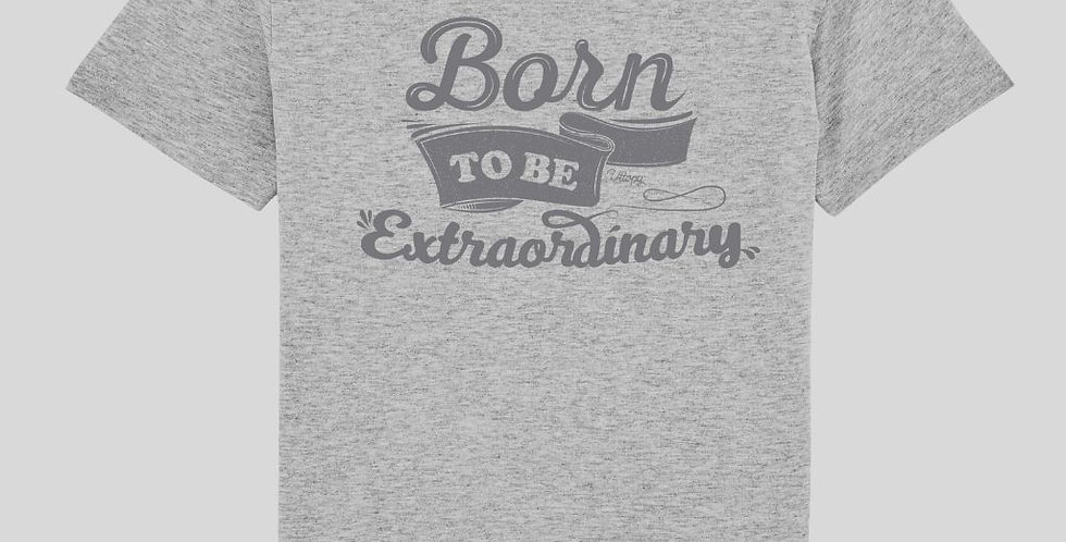 """Camiseta Unisex """"Born To Be Extraordinary"""""""