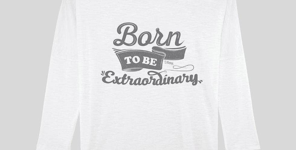 "Camiseta Mujer ""Born To Be Extraordinary"" Manga Larga"