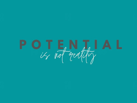 Potential is NOT Reality