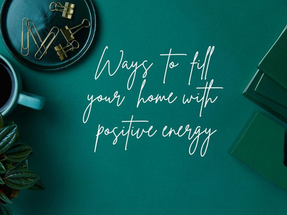 SIX WAYS TO FILL YOUR HOME WITH POSITIVE VIBES